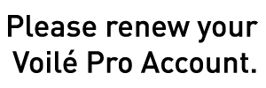 Please renew your Voilé Pro Account